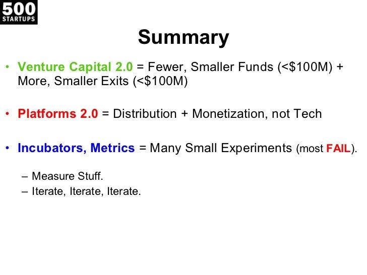 Summary <ul><li>Venture Capital 2.0  = Fewer, Smaller Funds (<$100M) +  More, Smaller Exits (<$100M) </li></ul><ul><li>Pla...