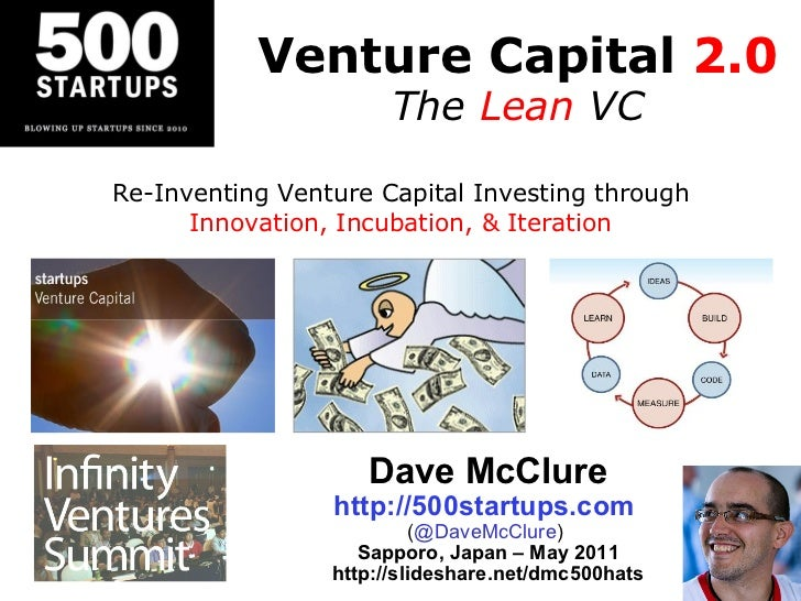 Venture Capital  2.0 The  Lean  VC Dave McClure http://500startups.com   ( @DaveMcClure )  Sapporo, Japan – May 2011 http:...
