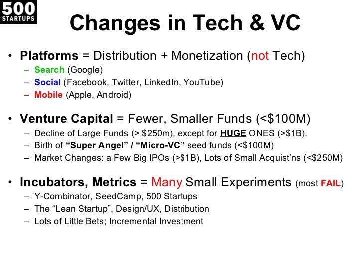 Changes in Tech & VC <ul><li>Platforms  = Distribution + Monetization ( not  Tech) </li></ul><ul><ul><li>Search  (Google) ...