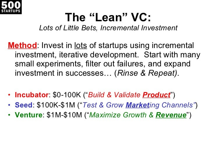 """The  """"Lean"""" VC: Lots of Little Bets, Incremental Investment <ul><li>Method : Invest in  lots  of startups using incrementa..."""