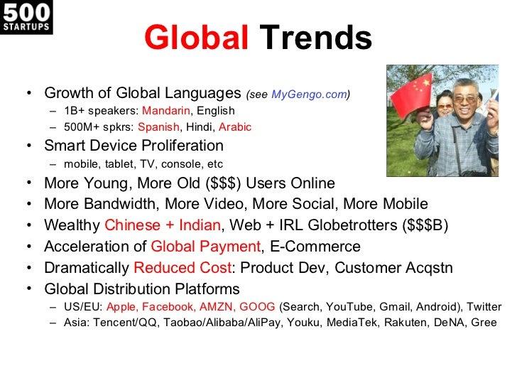 Global  Trends <ul><li>Growth of Global Languages  (see  MyGengo.com ) </li></ul><ul><ul><li>1B+ speakers:  Mandarin , Eng...