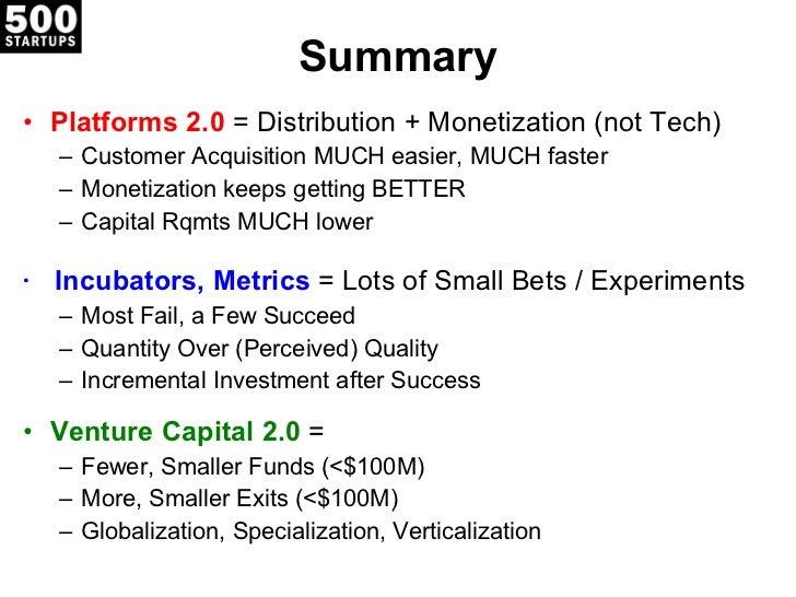 Summary <ul><li>Platforms 2.0  = Distribution + Monetization (not Tech) </li></ul><ul><ul><li>Customer Acquisition MUCH ea...