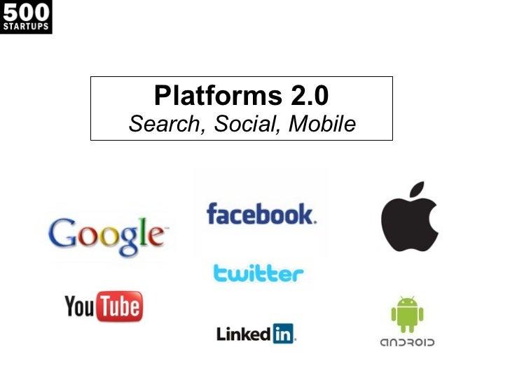 Platforms 2.0 Search, Social, Mobile