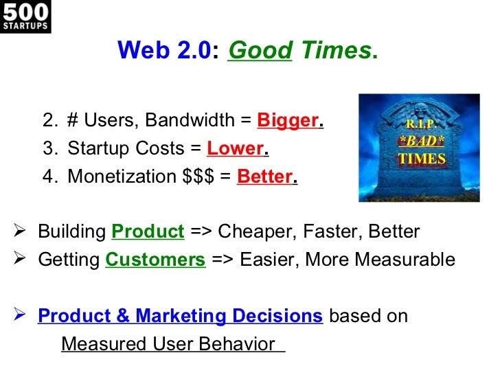 Web 2.0 :  Good  Times . <ul><li># Users, Bandwidth =  Bigger . </li></ul><ul><li>Startup Costs =  Lower . </li></ul><ul><...