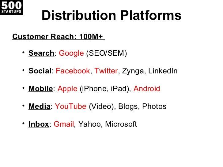 Distribution Platforms <ul><ul><li>Customer Reach: 100M+  </li></ul></ul><ul><ul><ul><li>Search :  Google  (SEO/SEM) </li>...