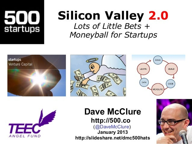 Silicon Valley 2.0  Lots of Little Bets + Moneyball for Startups     Dave McClure        http://500.co            (@DaveMc...