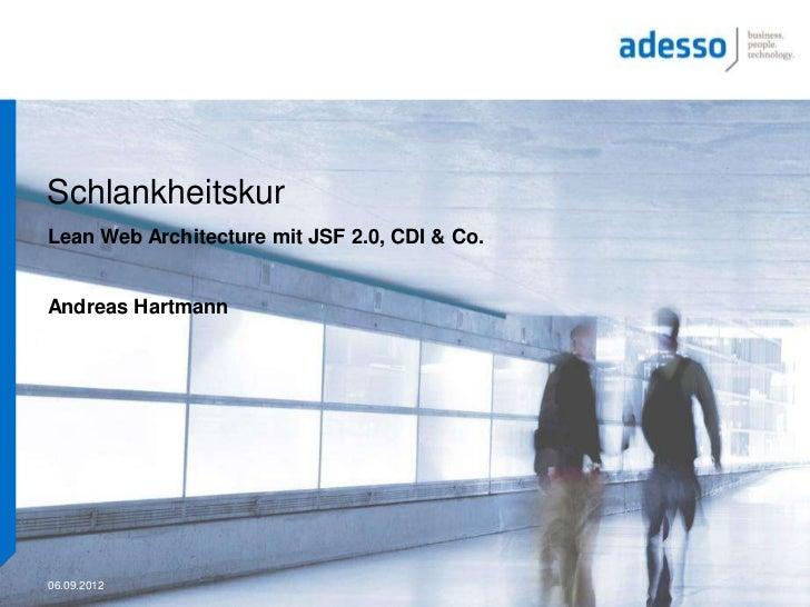 SchlankheitskurLean Web Architecture mit JSF 2.0, CDI & Co.Andreas Hartmann06.09.2012