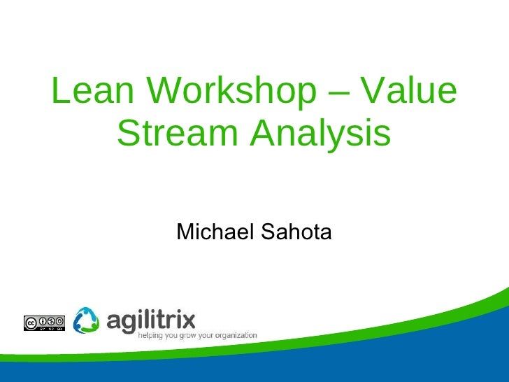 Lean Workshop – Value Stream Analysis Michael Sahota