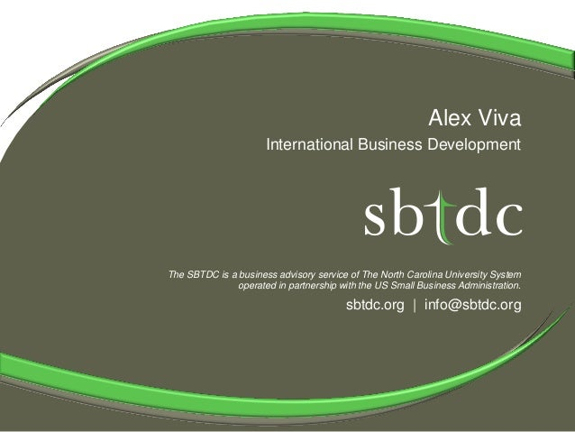Alex Viva                      International Business DevelopmentThe SBTDC is a business advisory service of The North Car...