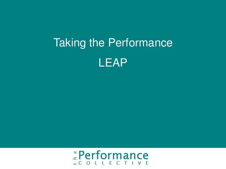 Taking the Performance        LEAP