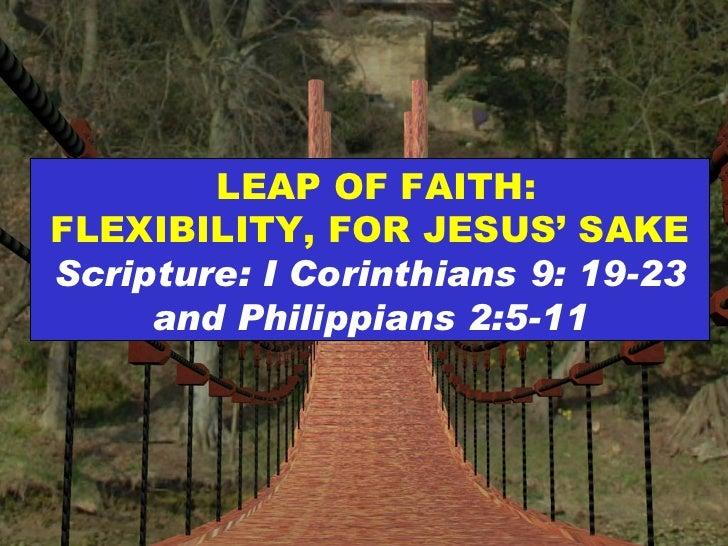 LEAP OF FAITH: FLEXIBILITY, FOR JESUS' SAKE Scripture: I Corinthians 9: 19-23 and Philippians 2:5-11