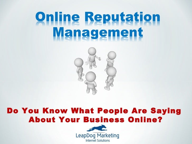 Do You Know What People Are Saying    About Your Business Online?