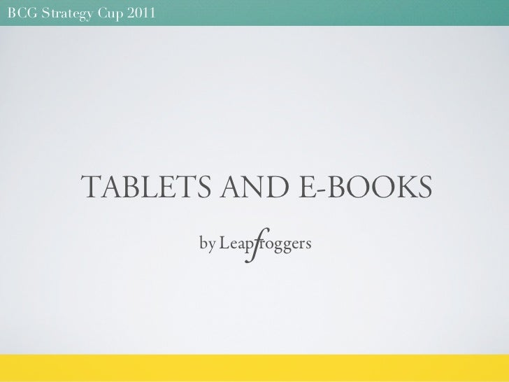 BCG Strategy Cup 2011          TABLETS AND E-BOOKS                               f                        by Leap roggers