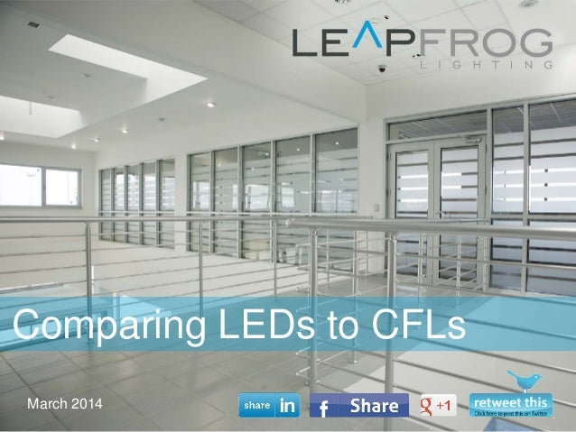 March 2014 Comparing LEDs to CFLs