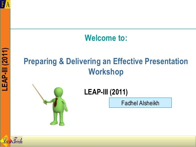 Welcome to:LEAP-III (2011)                  Preparing & Delivering an Effective Presentation                              ...