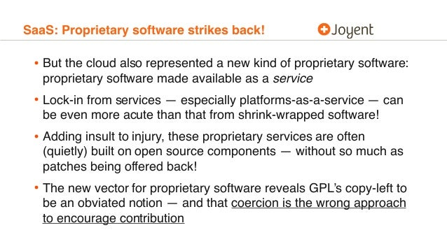 SaaS: Proprietary software strikes back! • But the cloud also represented a new kind of proprietary software: proprietary ...
