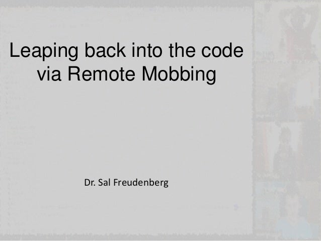 Dr. Sal Freudenberg Leaping back into the code via Remote Mobbing