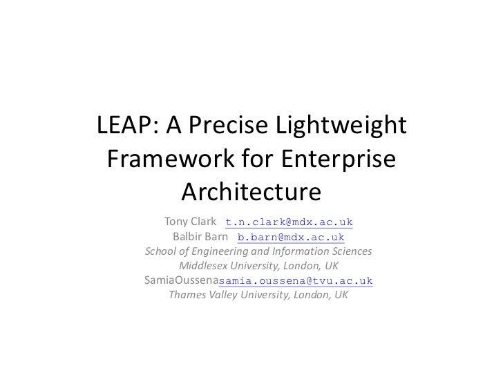 LEAP: A Precise Lightweight Framework for Enterprise Architecture<br />Tony Clark   t.n.clark@mdx.ac.uk<br />Balbir Barn  ...