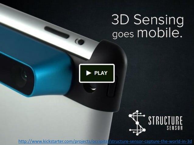 http://www.kickstarter.com/projects/occipital/structure-sensor-capture-the-world-in-3d