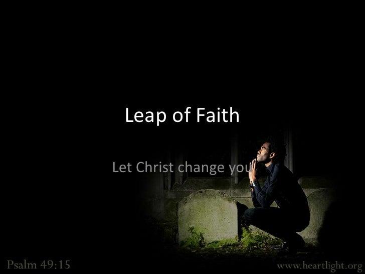 Leap of Faith<br />Let Christ change you<br />