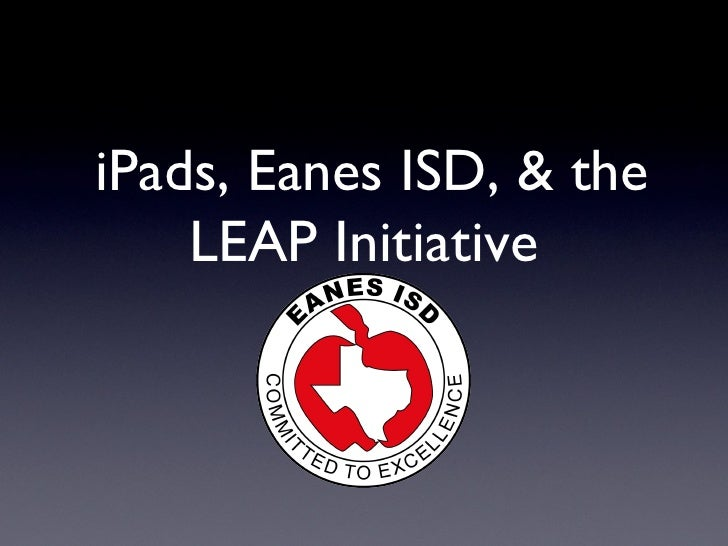 iPads, Eanes ISD, & the    LEAP Initiative