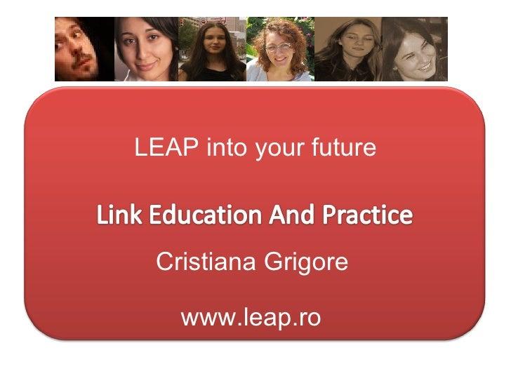 LEAP into your future   www.leap.ro Cristiana Grigore