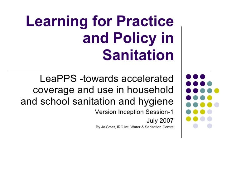 Learning for Practice and Policy in Sanitation LeaPPS -towards accelerated coverage and use in household and school sanita...
