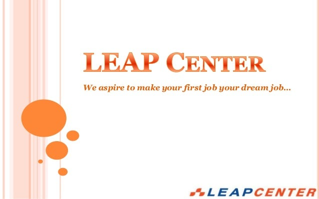 We aspire to make your first job your dream job…