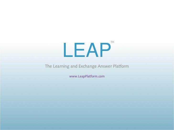 TM        LEAPThe Learning and Exchange Answer Platform           www.LeapPlatform.com