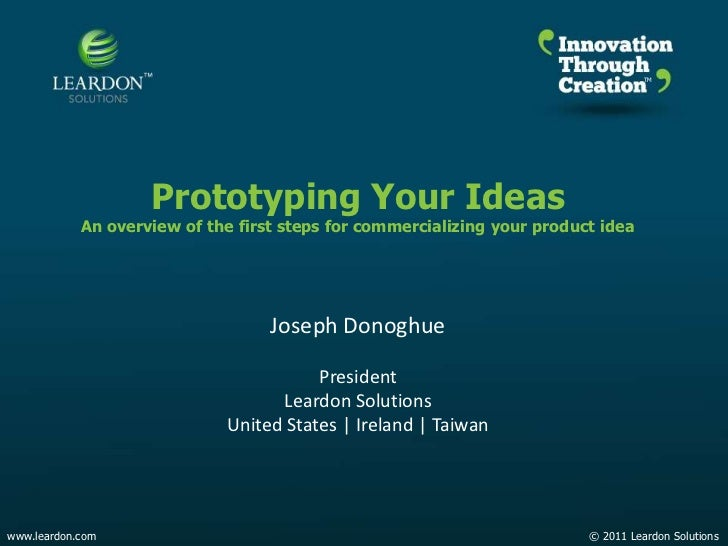 TM<br />Prototyping Your Ideas<br />An overview of the first steps for commercializing your product idea <br />Joseph Dono...