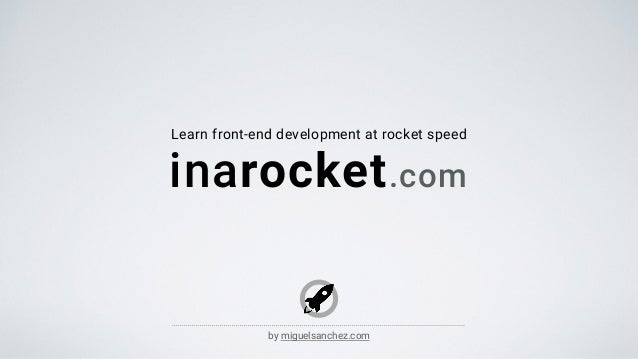 Learn front-end development at rocket speed inarocket.com by miguelsanchez.com