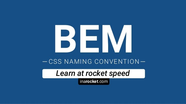 inarocket.com Learn at rocket speed BEMCSS NAMING CONVENTION