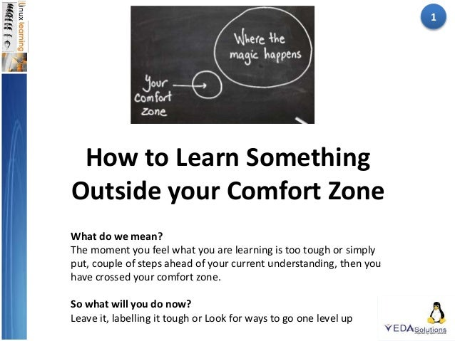How to Learn Something Outside your Comfort Zone What do we mean? The moment you feel what you are learning is too tough o...