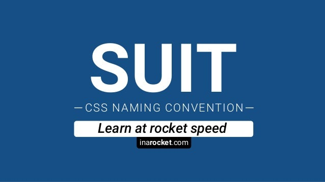 inarocket.com Learn at rocket speed SUITCSS NAMING CONVENTION