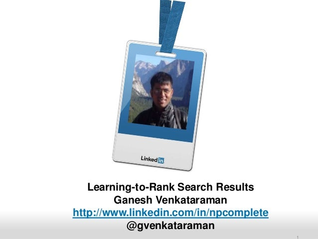 Recruiting Solutions  1  Learning-to-Rank Search Results  Ganesh Venkataraman  http://www.linkedin.com/in/npcomplete  @gve...