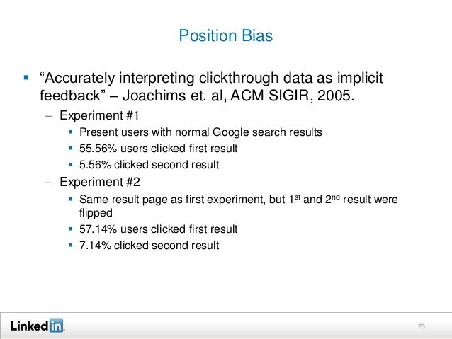 "Position Bias   ""Accurately interpreting clickthrough data as implicit  feedback"" – Joachims et. al, ACM SIGIR, 2005.  – ..."