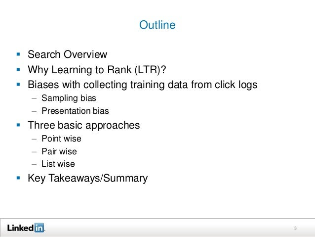 Outline   Search Overview   Why Learning to Rank (LTR)?   Biases with collecting training data from click logs  – Sampl...