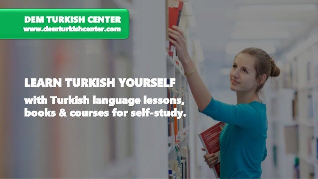 LEARN TURKISH YOURSELF with Turkish language lessons, books & courses for self-study. DEM TURKISH CENTER www.demturkishcen...