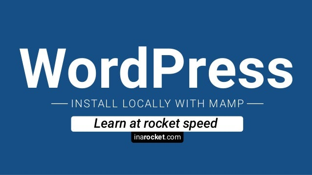 inarocket.com Learn at rocket speed WordPressINSTALL LOCALLY WITH MAMP