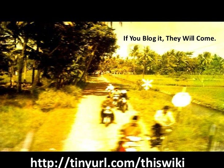 If You Blog it, They Will Come.http://tinyurl.com/thiswiki