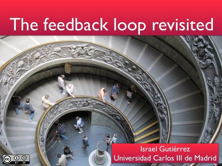 The feedback loop revisited                     Israel Gutiérrez             Universidad Carlos III de Madrid