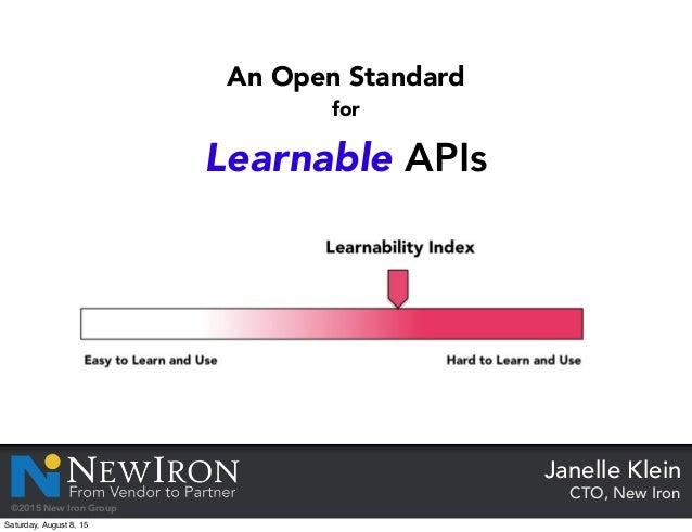 CTO, New Iron Janelle Klein Learnable APIs An Open Standard for Easy to Learn and Use Hard to Learn and Use Learnability I...
