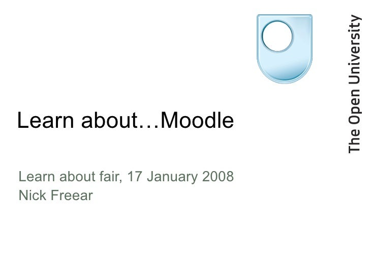Learn about…Moodle <ul><li>Learn about fair, 17 January 2008 </li></ul><ul><li>Nick Freear </li></ul>