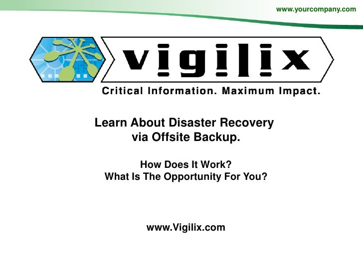 www.yourcompany.com     Learn About Disaster Recovery       via Offsite Backup.          How Does It Work?  What Is The Op...