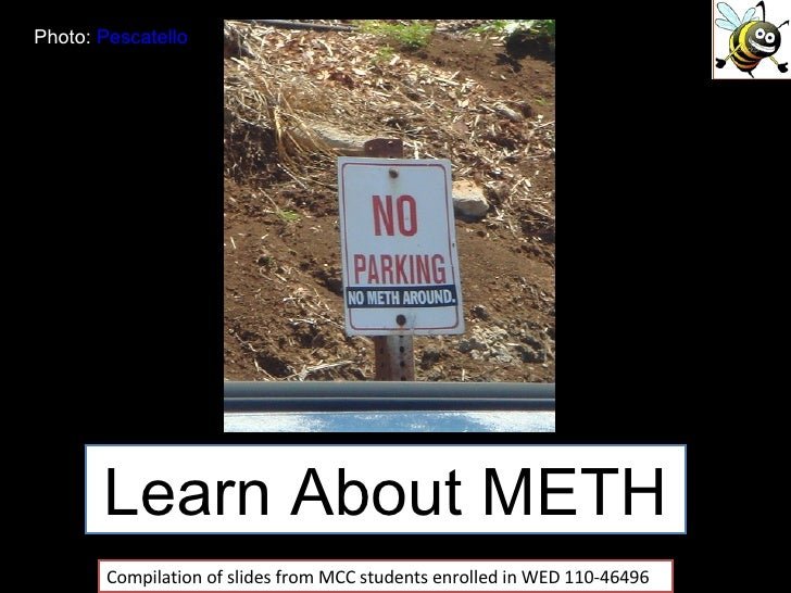 Learn About METH Compilation of slides from MCC students enrolled in WED 110-46496 Photo:  Pescatello