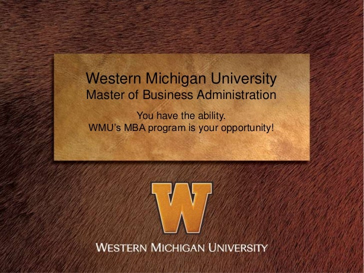 Western Michigan UniversityMaster of Business Administration        You have the ability.WMU's MBA program is your opportu...