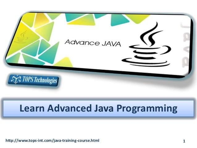 Learn Advanced Java Programming http://www.tops-int.com/java-training-course.html  1