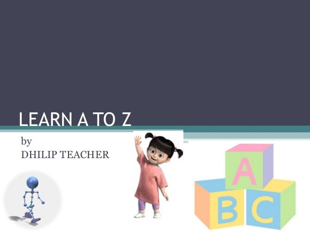 LEARN A TO Z by DHILIP TEACHER