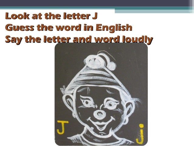 Look at the letter JLook at the letter J Guess the word in EnglishGuess the word in English Say the letter and word loudly...