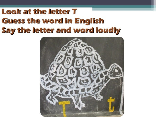 Look at the letter TLook at the letter T Guess the word in EnglishGuess the word in English Say the letter and word loudly...